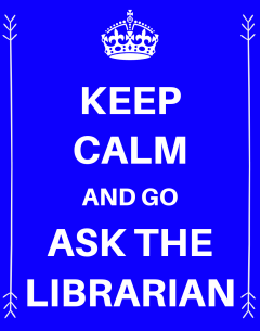 KEEP CALM AND ASK THE LIBRARIAN